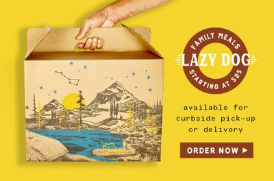 Family Meals Are Now Available at the Lazy Dog Restaurant & Bar